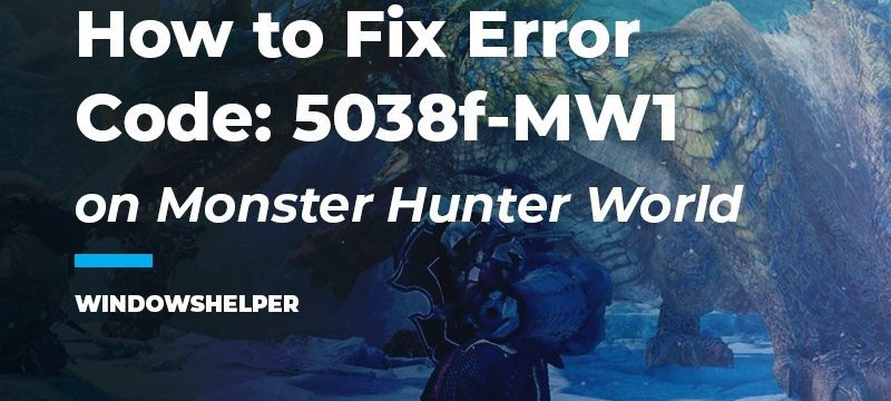 How To Fix Monster Hunter World Error Code 5038f-Mw1 – Quick Solution