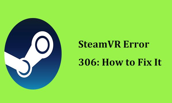 How To Fix SteamVR Error 306 Compositor Connect Failed [Complete Guide]